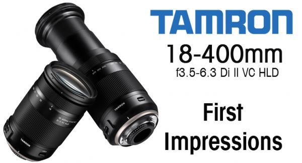Tamron 18-400mm f3.5-6.3 Di II VC HLD: First Impressions