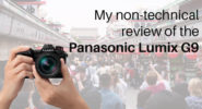 My non-technical review of the Panasonic Lumix G9